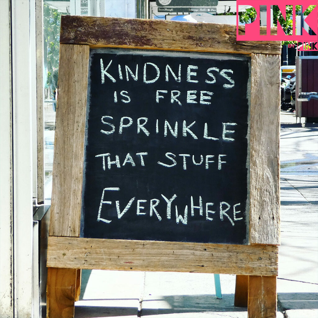 KINDNESS IS FREE - SPRINKLE THAT STUFF EVERYWHERE
